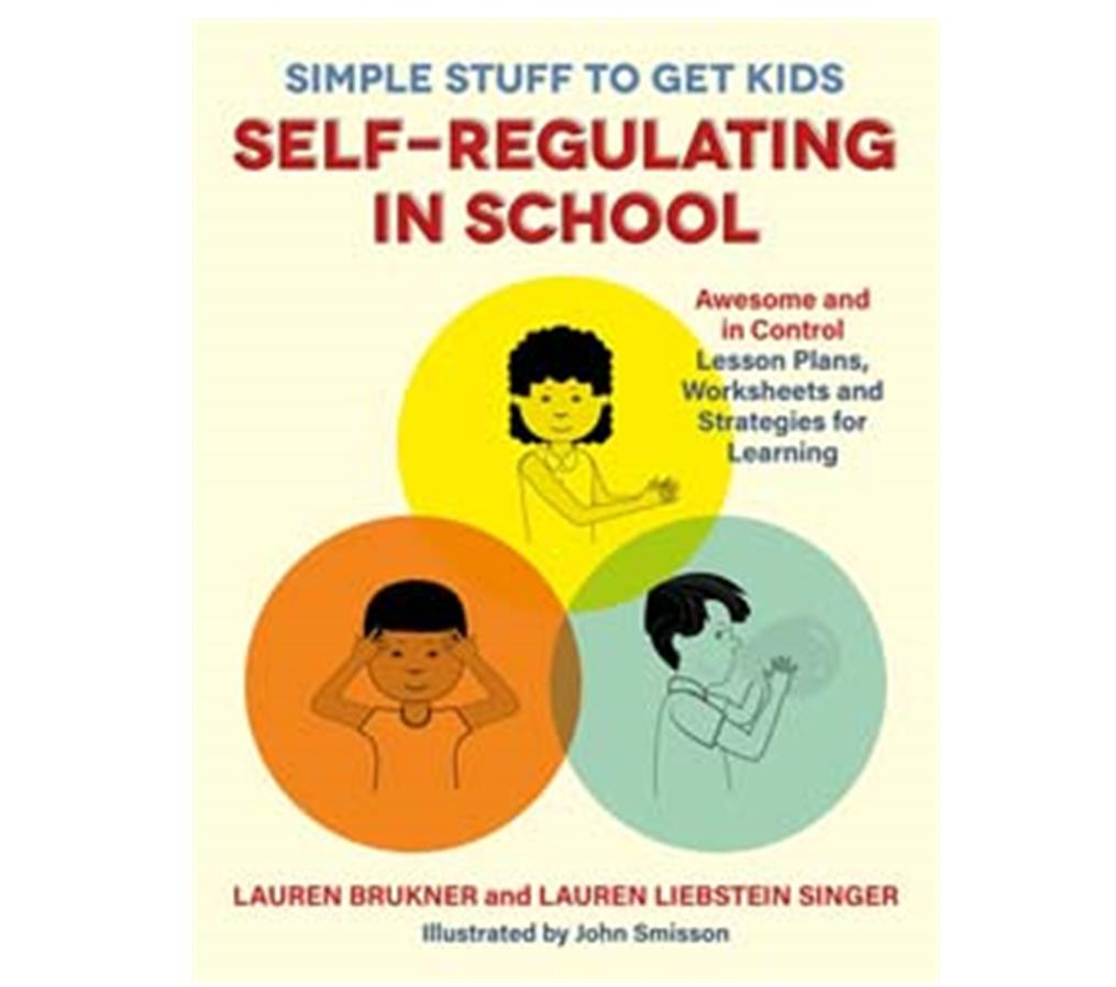 Book Cover Image for Simple Stuff to Get Kids Self-Regulating in School: Awesome and In Control Lesson Plans, Worksheets, and Strategies for Learning