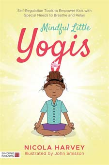 Book Cover Image for Mindful Little Yogis: Self-Regulation Tools to Empower Kids with Special Needs to Breathe and Relax